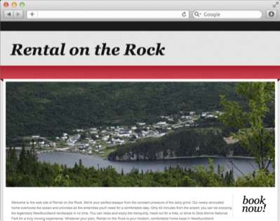 Designed to showcase a great property available for rent in Newfoundland. The owner can easily update the text and images and can change the calendar to display availability.